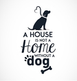 a house is not home without dog vector image