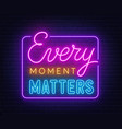 every moment matters neon lettering on brick wall vector image vector image