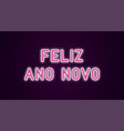 neon festive inscription for portuguese new year vector image vector image