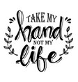 take my hand not life vector image vector image