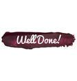 Well Done Banner on a Paint Smear vector image vector image