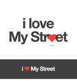 i love my street vector image vector image
