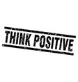 square grunge black think positive stamp vector image vector image