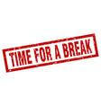 square grunge red time for a break stamp vector image vector image
