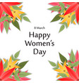 womens day typogrpahic card with flowers frame vector image