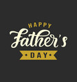 happy fathers day greeting hand written lettering vector image vector image