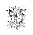 just you and me forever hand lettering romantic vector image vector image