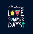 love summer days slogan and hand drawn design vector image vector image