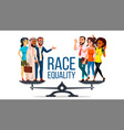 race equality standing on scales equal vector image vector image