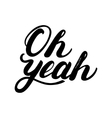 Oh yeah hand written lettering vector image