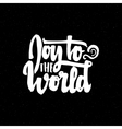 Joy to the world - hand-lettering text Handmade vector image
