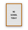 no school today letterboard quote vector image