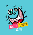 smile every day slogan with funny crazy face on vector image vector image