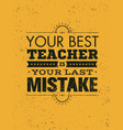 your best teacher is your last mistake creative vector image