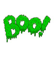 boo lettering phrase in slime style halloween vector image