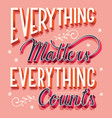 everything matters and counts hand lettering vector image vector image