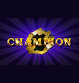 inscription champion in a glowing retro frame vector image vector image