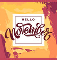 hello november typography on light grunge vector image