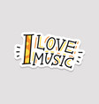 i love music - sticker with hand drawn lettering vector image