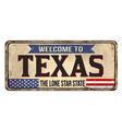 welcome to texas vintage rusty metal sign vector image