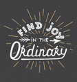 find joy in ordinary on dark background vector image