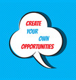 create your own opportunities motivational and vector image