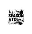 tis season to be drinkin vector image