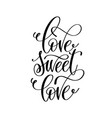 love sweet love - hand lettering romantic quote vector image vector image