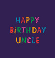 handwritten lettering of happy birthday uncle on vector image