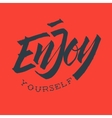 Enjoy Yourself Hand Drawn Brush Lettering Rough vector image vector image