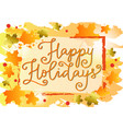 happy holidays in orange with maple leaves vector image
