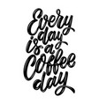 every day is a coffee day lettering phrase vector image