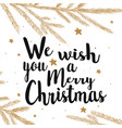 we wish you a merry christmas text calligraphy vector image