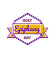 holy epiphany day greeting emblem vector image