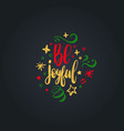 be joyful lettering on dark background vector image