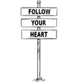 drawing of sign boards with follow your heart text vector image