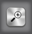 Magnifier icon with plus sign - metal app button vector image vector image