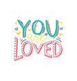 you are loved hand written positive quote on white vector image vector image