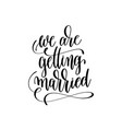 we are getting married hand lettering romantic vector image vector image
