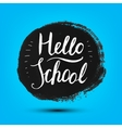 Hello school poster card banner Grunge vector image