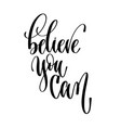believe you can - hand lettering text positive vector image vector image