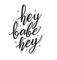 hand drawn lettering hey babe hey