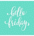 Hello Friday lettering vector image vector image