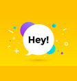 hey banner speech bubble poster and sticker vector image vector image