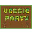 Veggie Party Funny invitation Unusual font vector image vector image