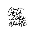 go to zero waste ink pen freehand lettering vector image