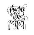 practice makes perfect - hand lettering text vector image vector image