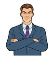 angry serious boss businessman pop art vector image