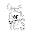year of yes lettering vintage design vector image