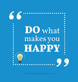 Inspirational motivational quote Do what makes you vector image